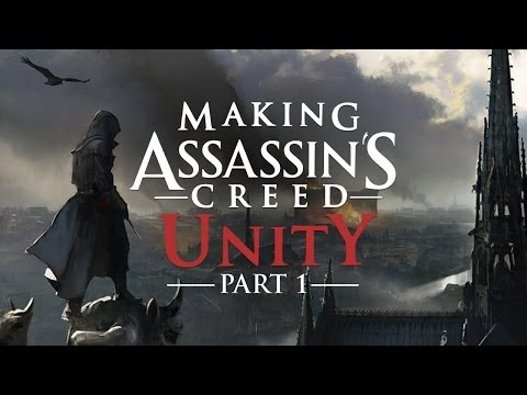 Making Assassin's Creed Unity: Part 1 - A New Beginning